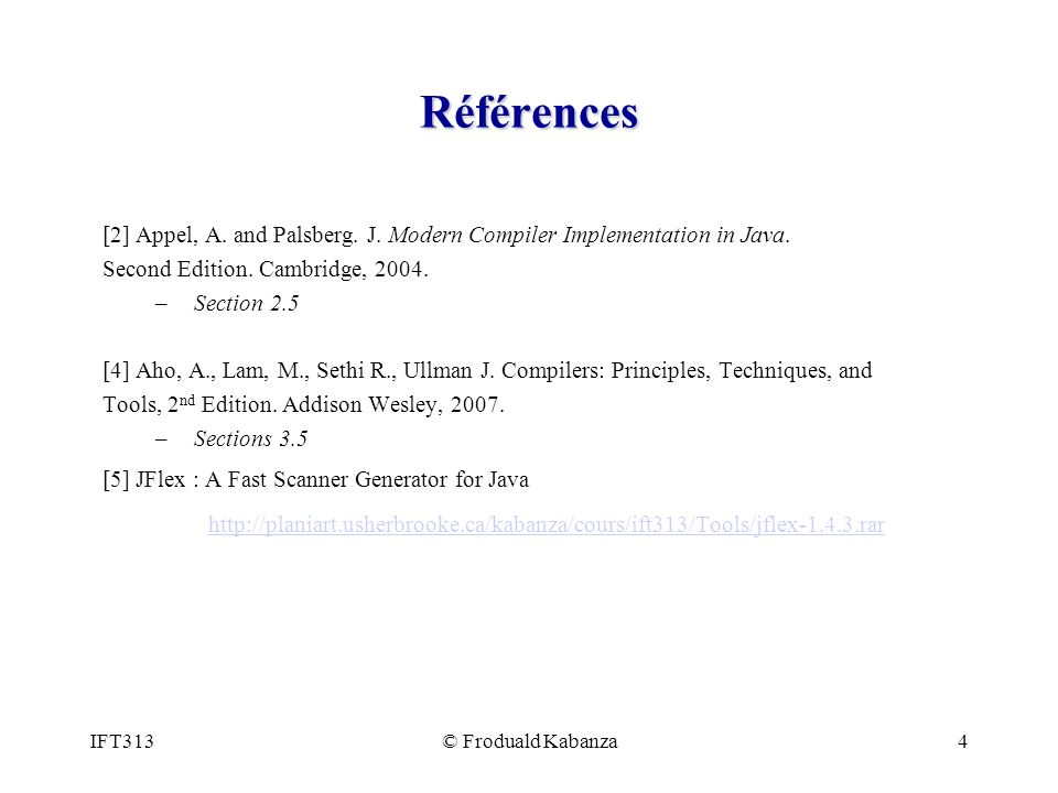 Références [2] Appel, A. and Palsberg. J. Modern Compiler Implementation in Java. Second Edition. Cambridge, 2004.